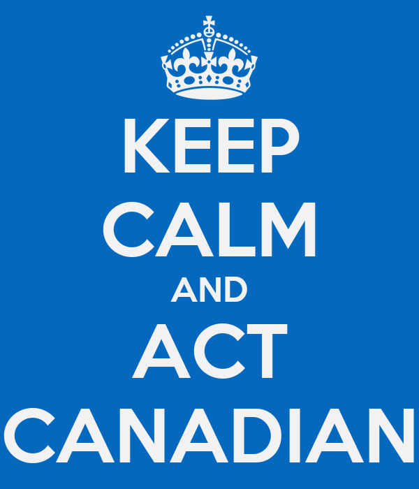 KEEP CALM AND ACT CANADIAN