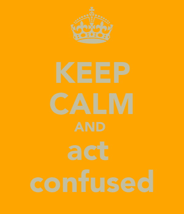 KEEP CALM AND  act  confused