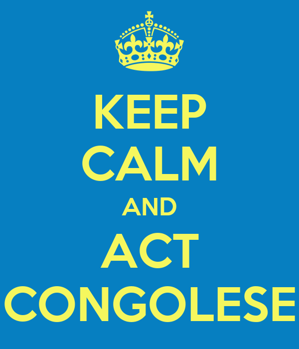 KEEP CALM AND ACT CONGOLESE