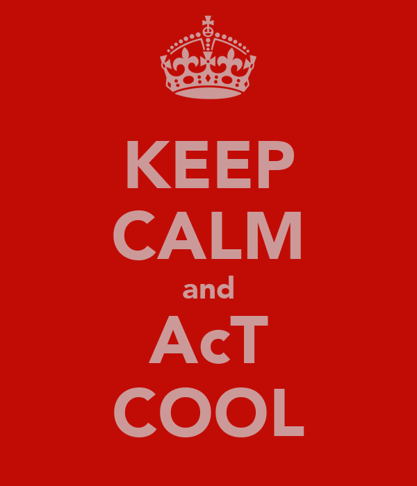 KEEP CALM and AcT COOL