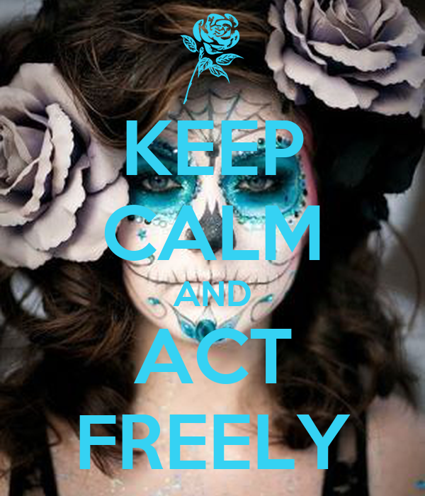 KEEP CALM AND ACT FREELY