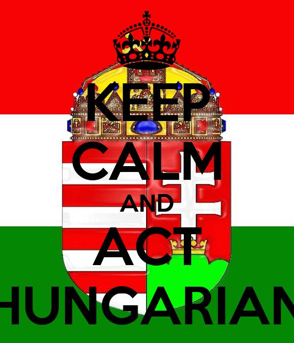 KEEP CALM AND ACT HUNGARIAN
