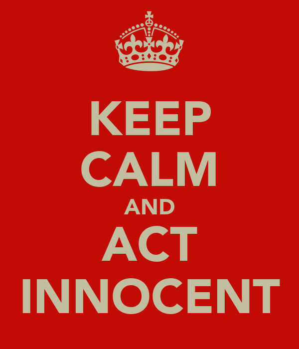 KEEP CALM AND ACT INNOCENT