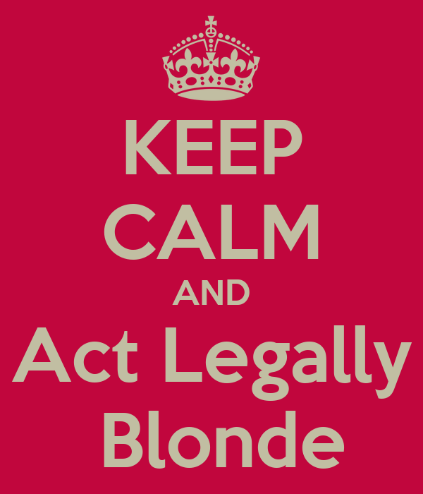 KEEP CALM AND Act Legally  Blonde