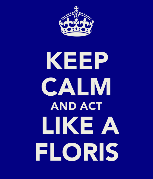 KEEP CALM AND ACT  LIKE A FLORIS