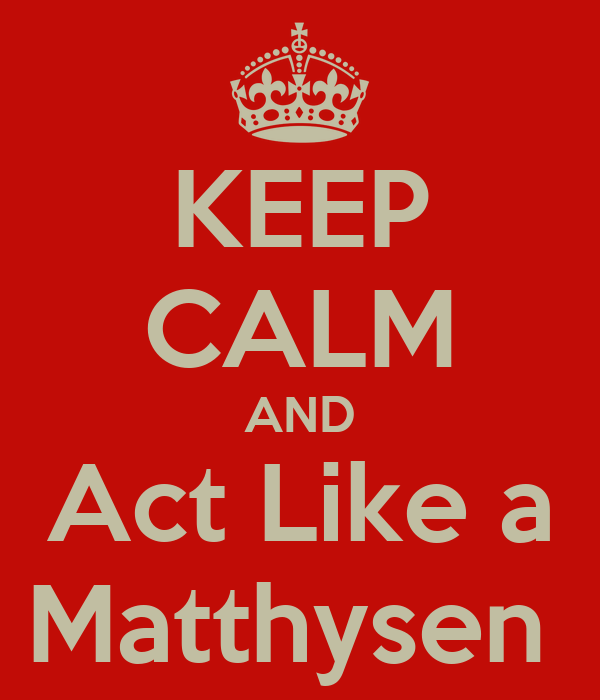 KEEP CALM AND Act Like a Matthysen