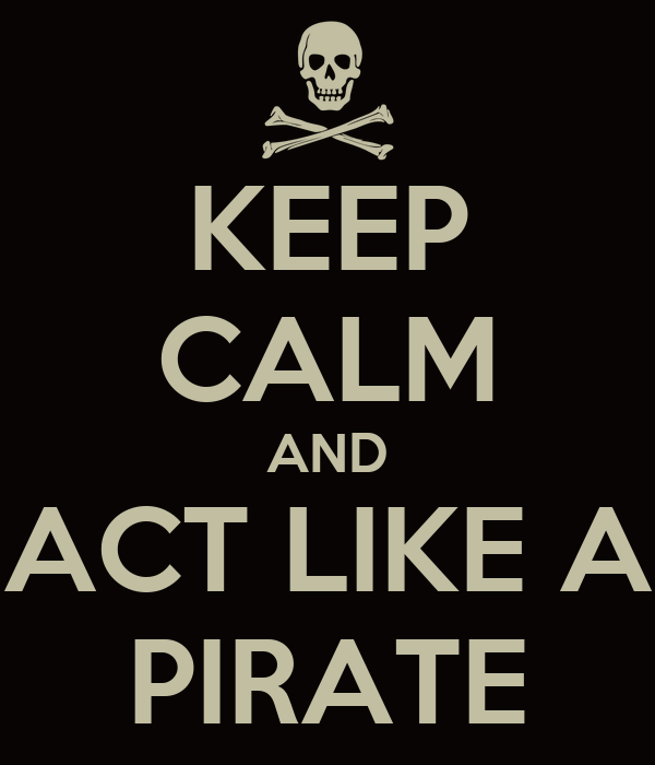 KEEP CALM AND ACT LIKE A PIRATE