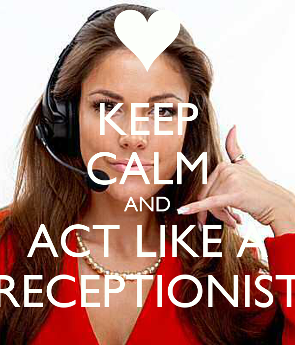 KEEP CALM AND ACT LIKE A RECEPTIONIST