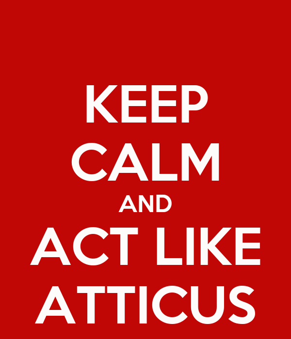 KEEP CALM AND ACT LIKE ATTICUS