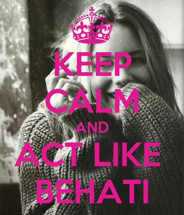 KEEP CALM AND ACT LIKE  BEHATI
