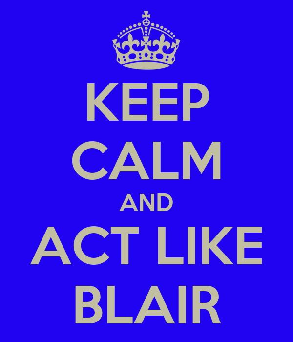 KEEP CALM AND ACT LIKE BLAIR