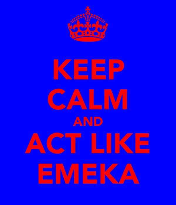 KEEP CALM AND ACT LIKE EMEKA