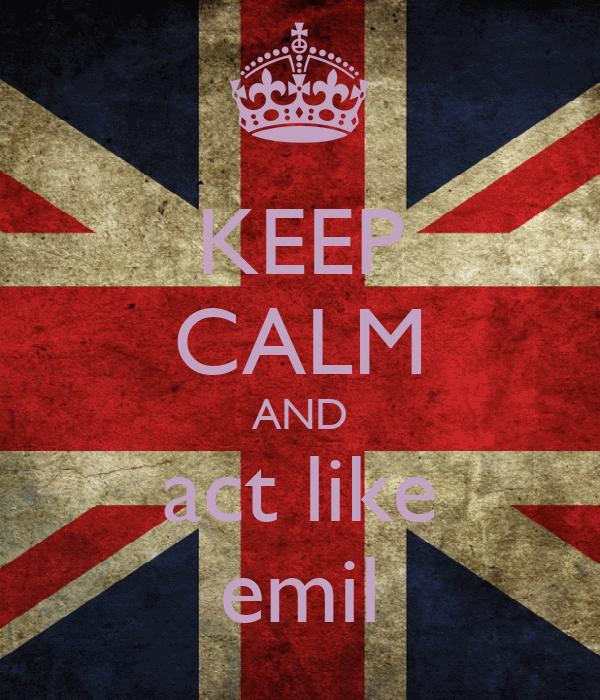 KEEP CALM AND act like emil