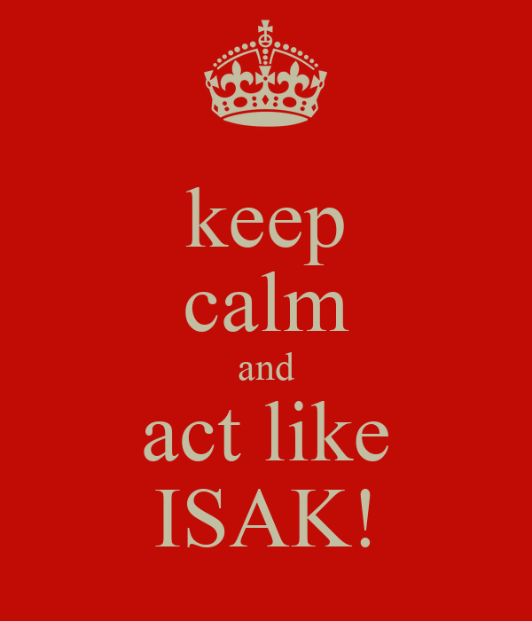 keep calm and act like ISAK!