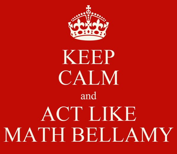 KEEP CALM and ACT LIKE MATH BELLAMY