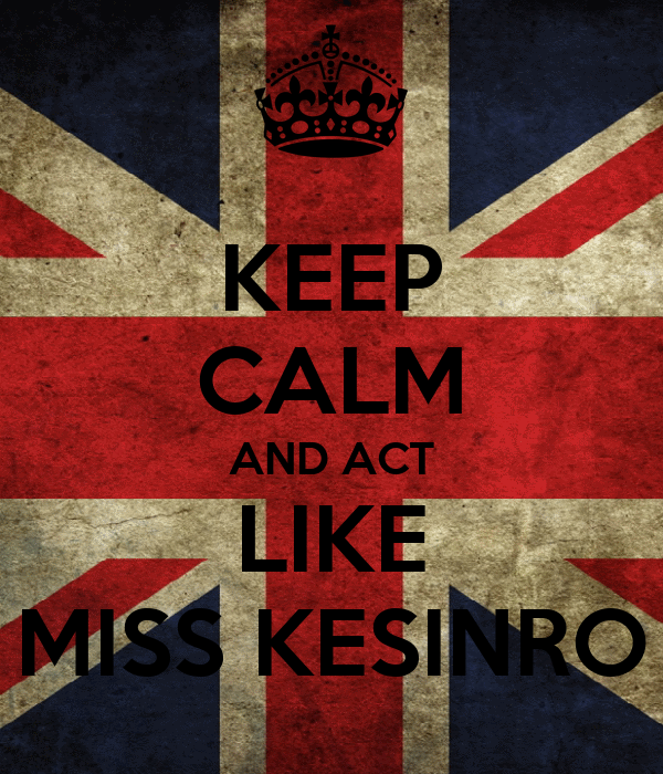 KEEP CALM AND ACT LIKE MISS KESINRO
