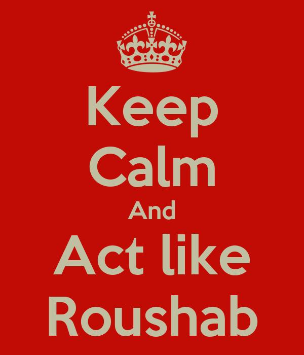 Keep Calm And Act like Roushab