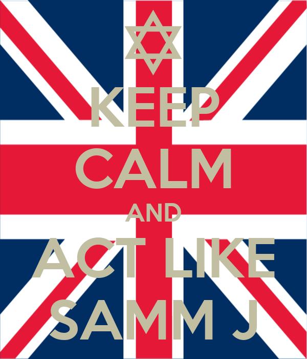 KEEP CALM AND ACT LIKE SAMM J