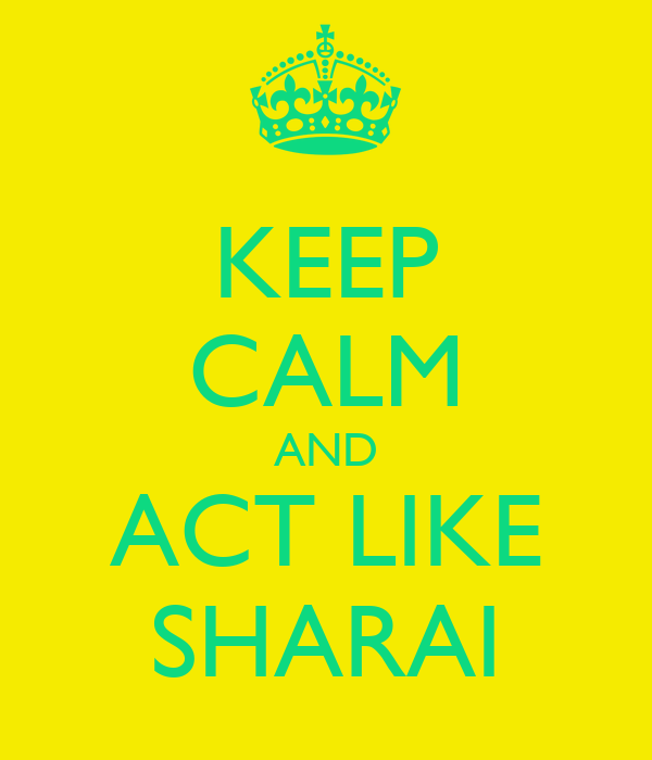 KEEP CALM AND ACT LIKE SHARAI