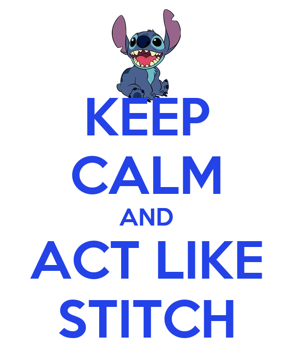 KEEP CALM AND ACT LIKE STITCH
