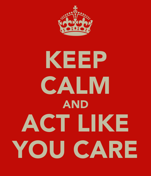 KEEP CALM AND ACT LIKE YOU CARE