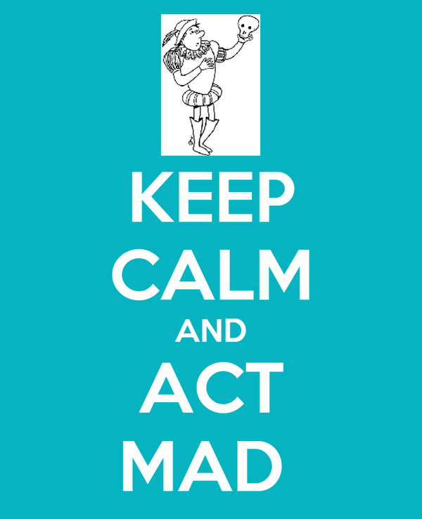 KEEP CALM AND ACT MAD