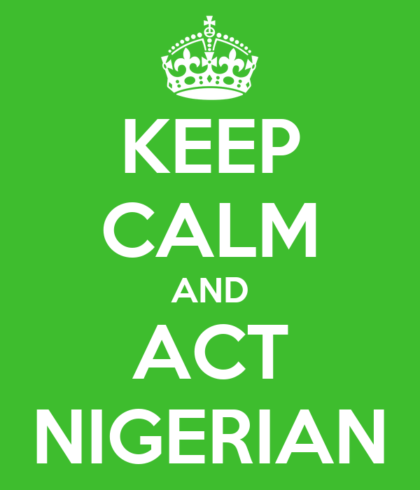 KEEP CALM AND ACT NIGERIAN