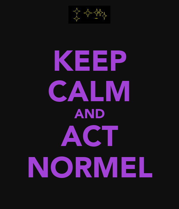 KEEP CALM AND ACT NORMEL