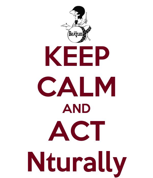 KEEP CALM AND ACT Nturally