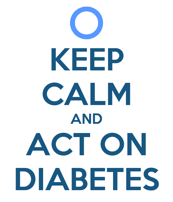 KEEP CALM AND ACT ON DIABETES