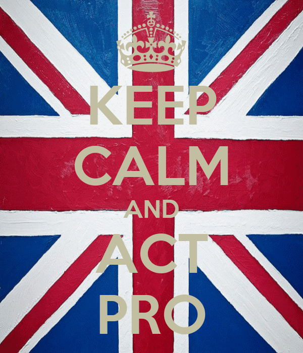 KEEP CALM AND ACT PRO