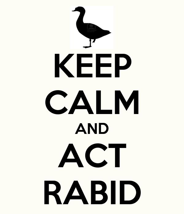 KEEP CALM AND ACT RABID