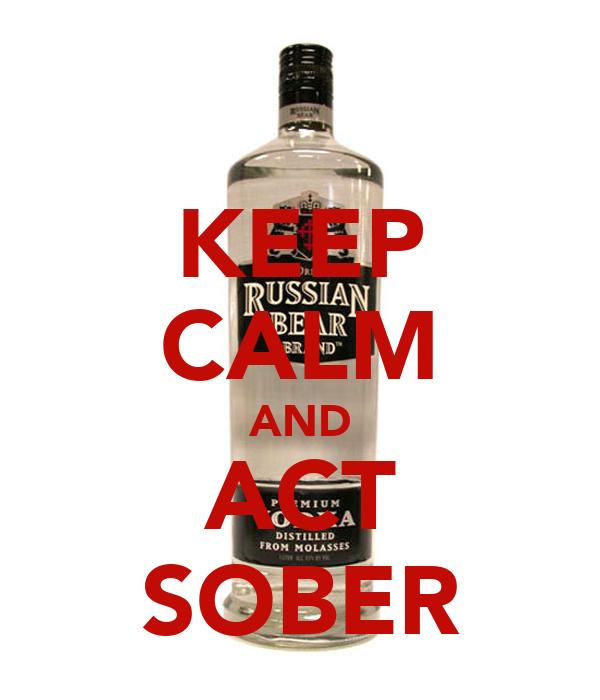 KEEP CALM AND ACT SOBER