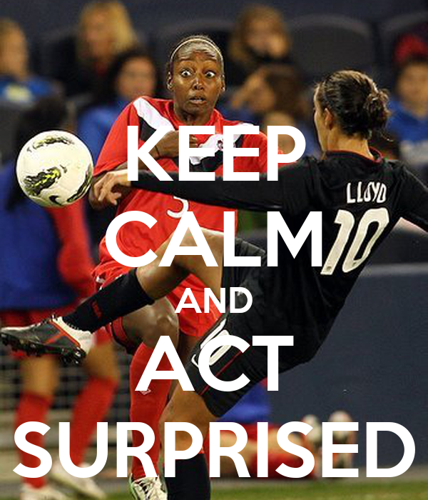 KEEP CALM AND ACT SURPRISED
