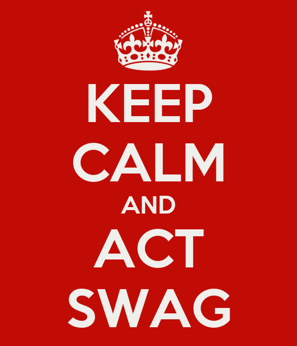 KEEP CALM AND ACT SWAG