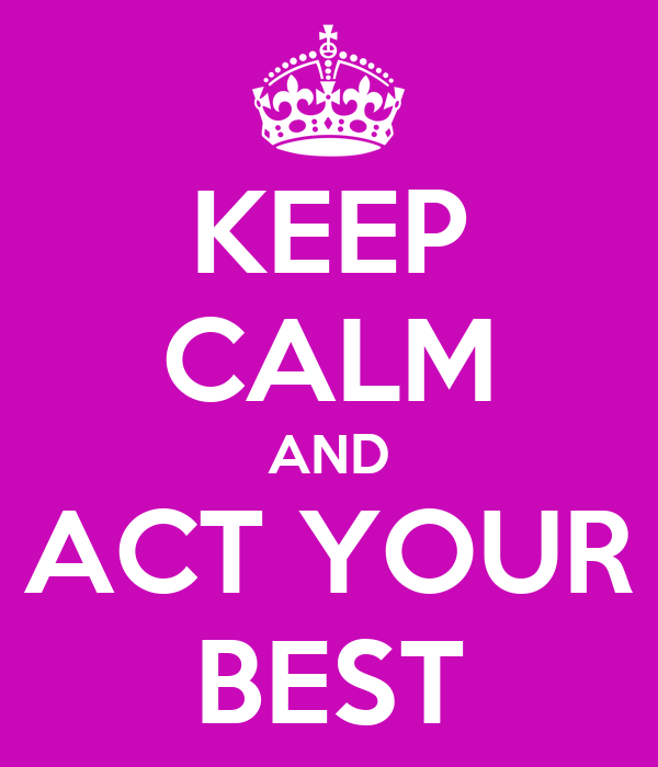 KEEP CALM AND ACT YOUR BEST