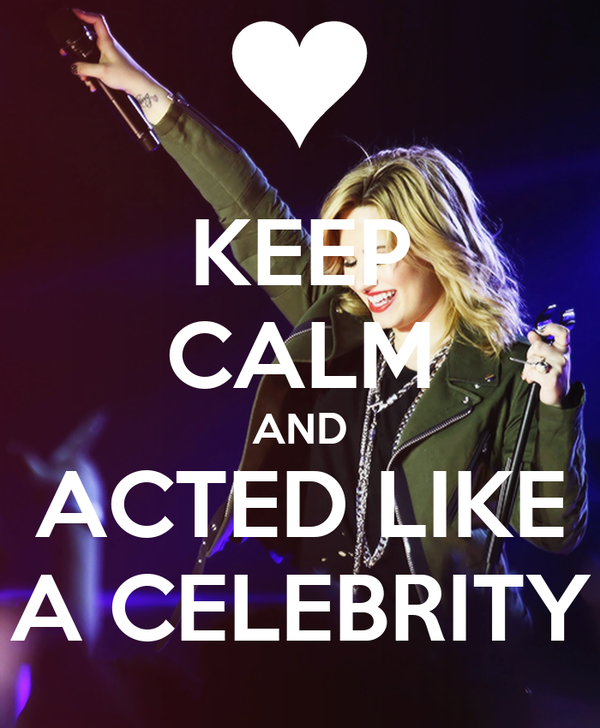 KEEP CALM AND ACTED LIKE A CELEBRITY