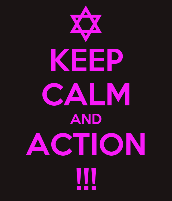 KEEP CALM AND ACTION !!!