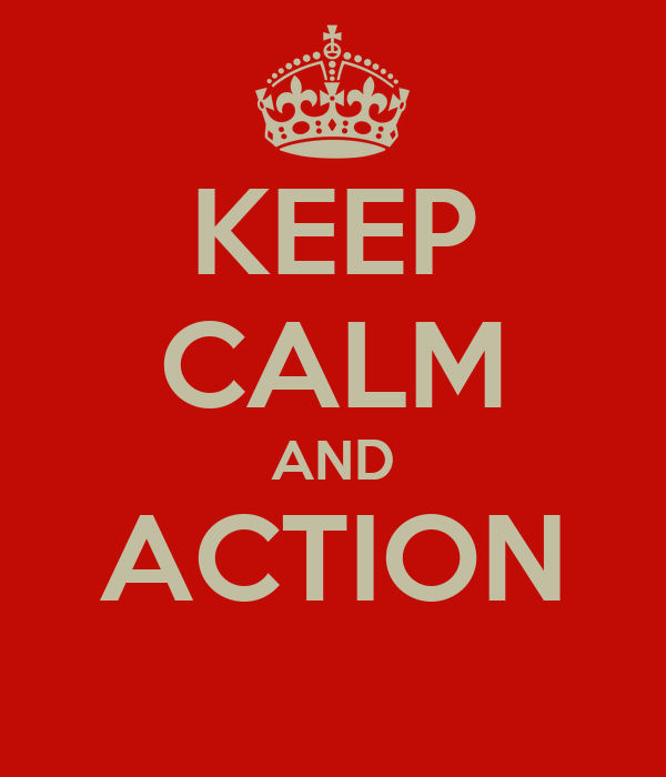 KEEP CALM AND ACTION