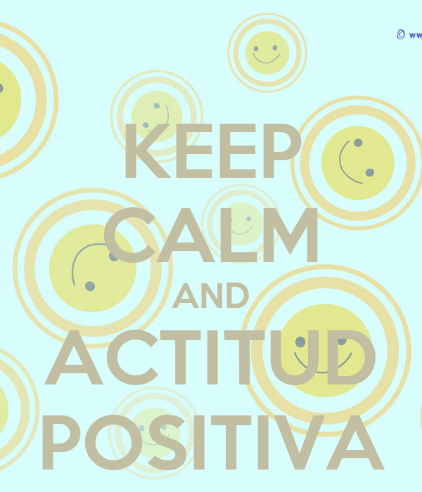 KEEP CALM AND ACTITUD POSITIVA