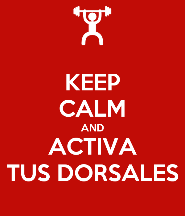 KEEP CALM AND ACTIVA TUS DORSALES