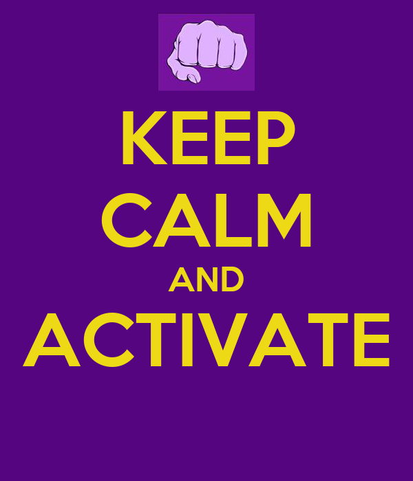 KEEP CALM AND ACTIVATE