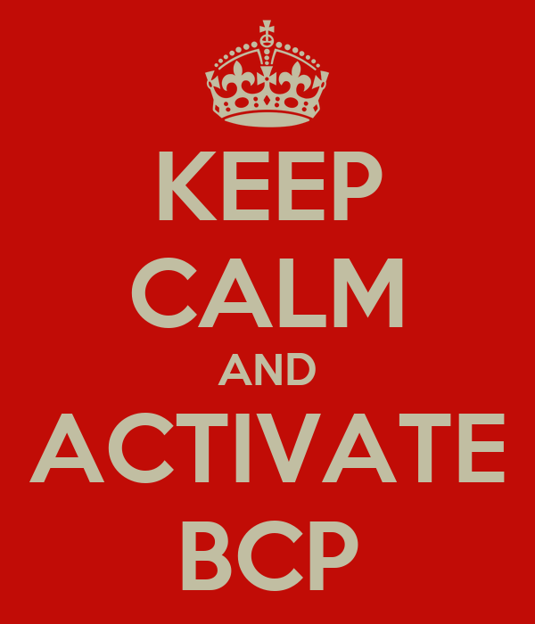 KEEP CALM AND ACTIVATE BCP