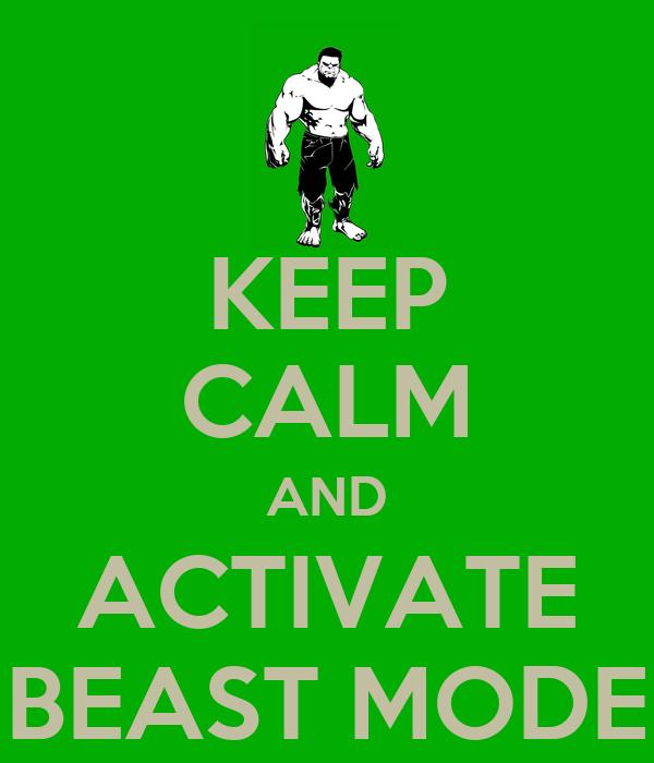 KEEP CALM AND ACTIVATE BEAST MODE