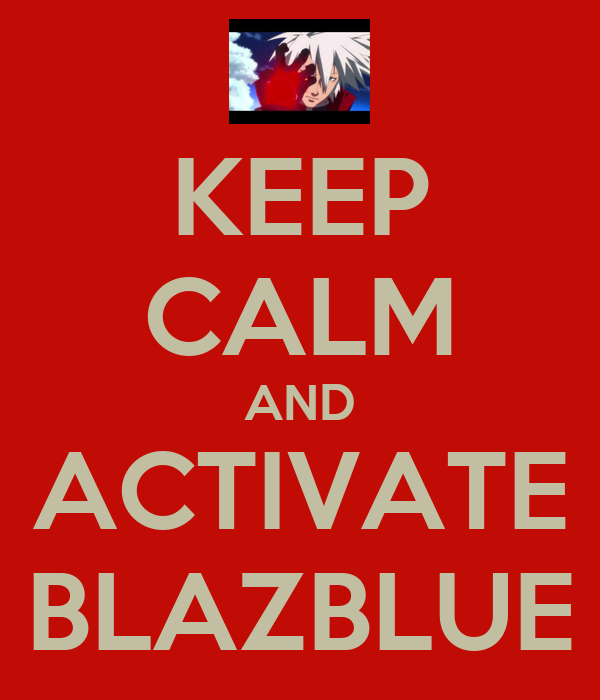 KEEP CALM AND ACTIVATE BLAZBLUE