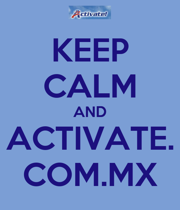 KEEP CALM AND ACTIVATE. COM.MX
