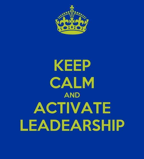 KEEP CALM AND ACTIVATE LEADEARSHIP