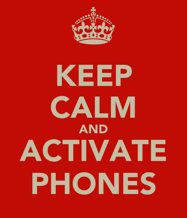 KEEP CALM AND ACTIVATE PHONES