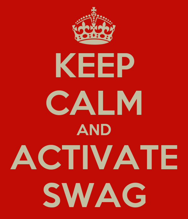 KEEP CALM AND ACTIVATE SWAG