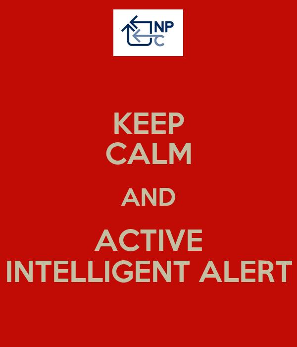 KEEP CALM AND ACTIVE INTELLIGENT ALERT